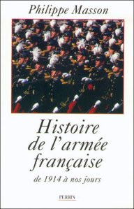 Histoire de l'armée française, 1914-1994. Philippe Masson. Etude (broché). Paru en 02/1999.