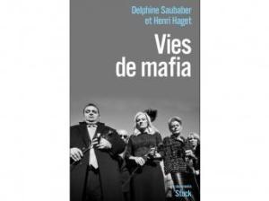 Le livre Vies de mafia d'Henri Haget et Delphine Saubaber. Editeur : Stock, Paris, France. Genre : Documents Essais d'actualité. © Fnac.com/Editeur Stock.